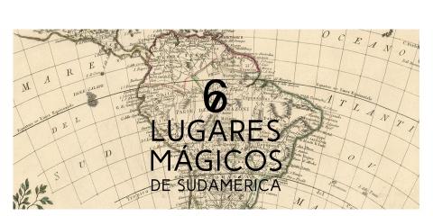 ssstendhal hipervinculo 6 lugares mágicos de sudamerica