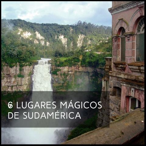 6 LUGARES MÁGICOS DE SUDAMÉRICA