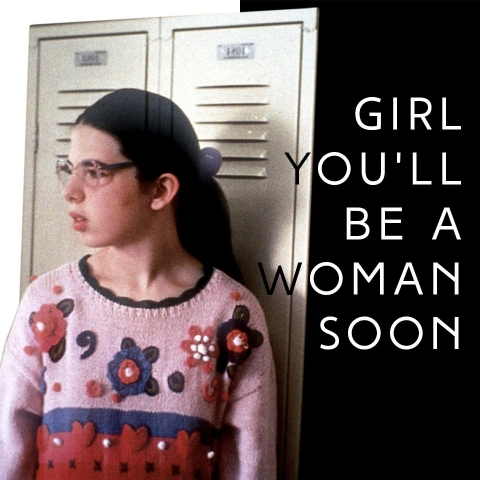 Girl, you'll be a woman soon