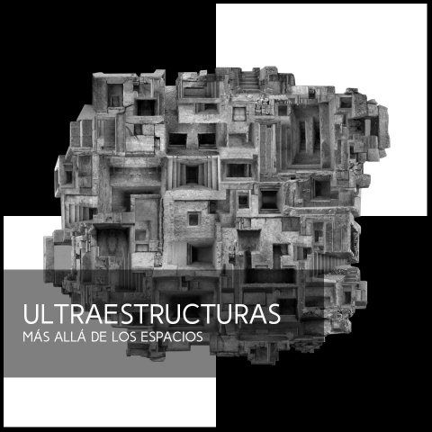ULTRAESTRUCTURAS  MÁS ALLÁ DE LOS ESPACIOS